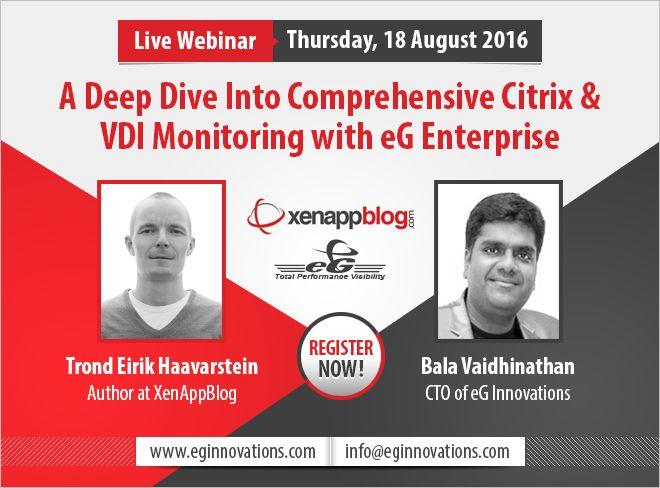 Live Webinar: A Deep Dive Into Comprehensive Citrix & VDI Monitoring with eG Enterprise. Thursday, 18 August 2016.