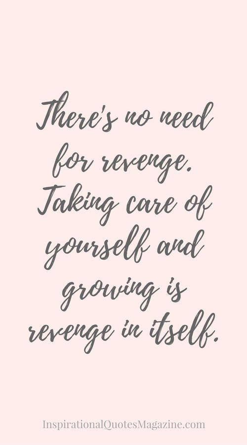 There's no need for revenge. Taking care of yourself and growing is revenge in itself. Inspirational Quote about Success