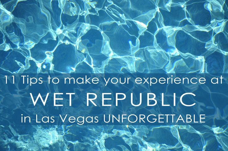 11 Tips to make Wet Republic in Las Vegas AMAZING