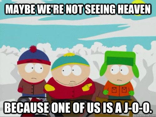 maybe were not seeing heaven because one of us is a joo.