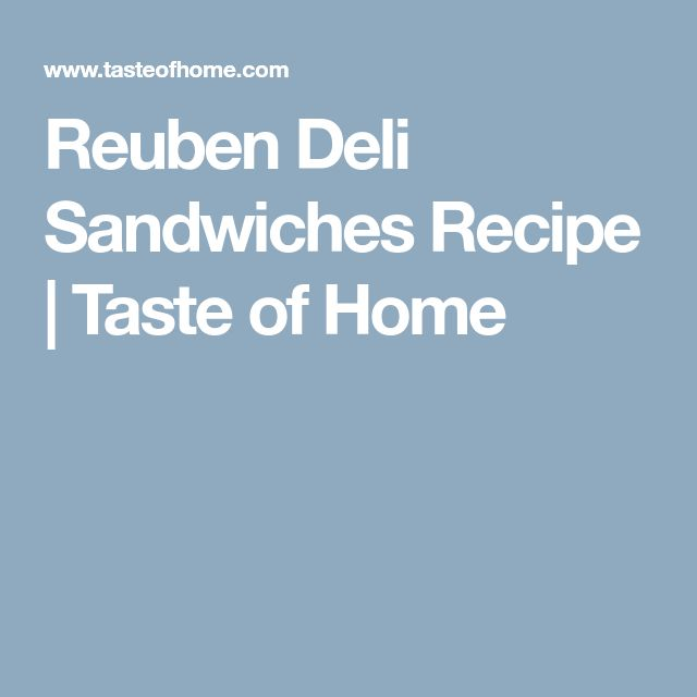 Reuben Deli Sandwiches Recipe | Taste of Home