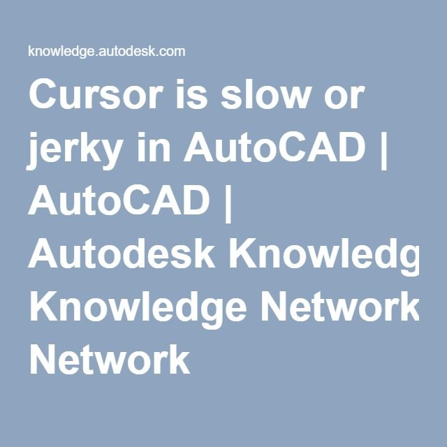 Cursor is slow or jerky in AutoCAD | AutoCAD | Autodesk Knowledge Network