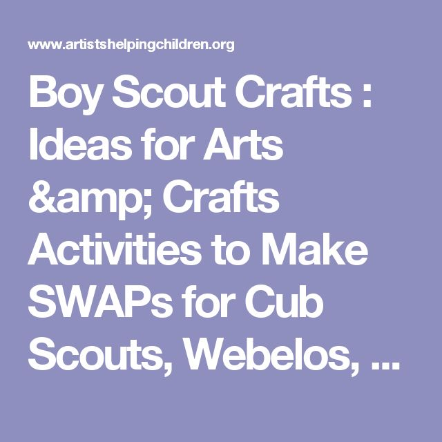 Boy Scout Crafts : Ideas for Arts & Crafts Activities to Make SWAPs for Cub Scouts, Webelos, & Boy Scouts with Easy Instructions for Boys