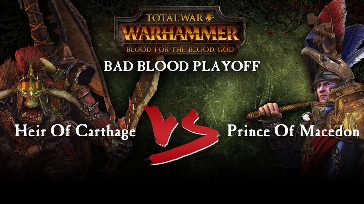 Total War: WARHAMMER Bad Blood Playoff (Heir Of Carthage VS Prince of Macedon)