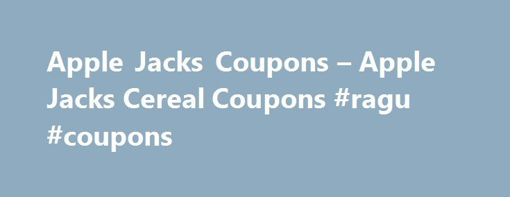 Apple Jacks Coupons – Apple Jacks Cereal Coupons #ragu #coupons http://coupons.remmont.com/apple-jacks-coupons-apple-jacks-cereal-coupons-ragu-coupons/  #cereal coupons # Kellogg's Apple Jacks Coupons Updated August 06, 2016 Looking for Apple Jacks coupons? Apple Jacks is a popular cereal made by the Kellogg s company. Apple Jacks printable coupons can often be found on the Kellogg s website coupon page. It is a quick and easy source for coupons. Registration is a simple process which is…