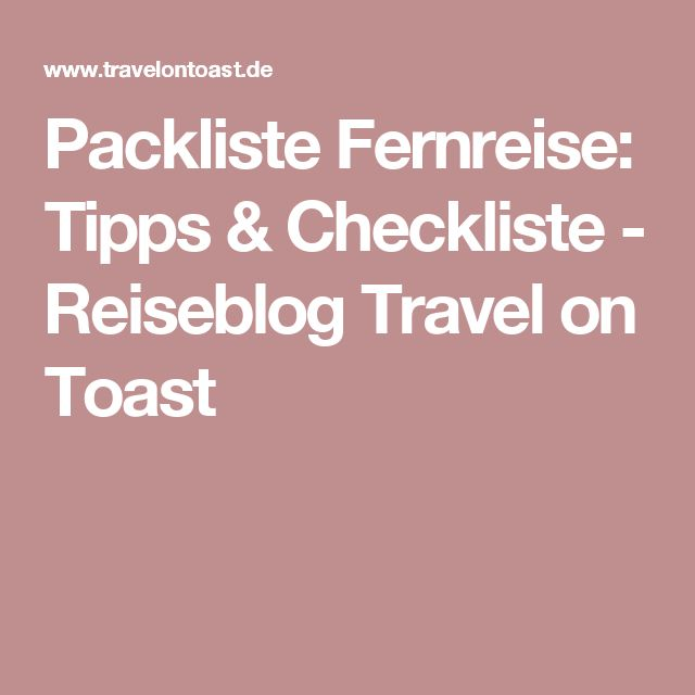 Packliste Fernreise: Tipps & Checkliste - Reiseblog Travel on Toast