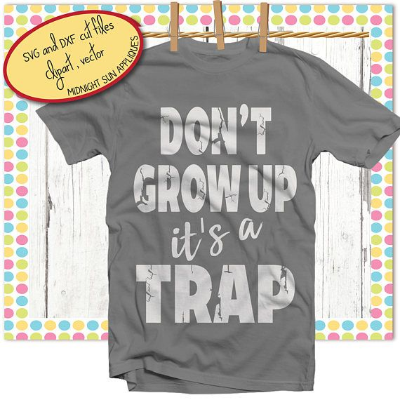 Don't grow upit's a trap svg distressed svg
