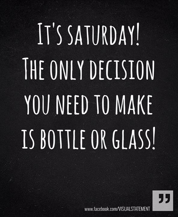 It's Saturday   **** Yeah! Let's do this   Get both these things