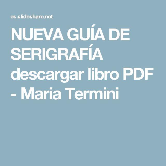 NUEVA GUÍA DE SERIGRAFÍA descargar libro PDF - Maria Termini