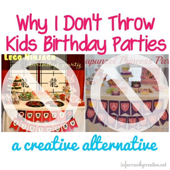 Why I Don't Throw My Kid's Birthday Parties
