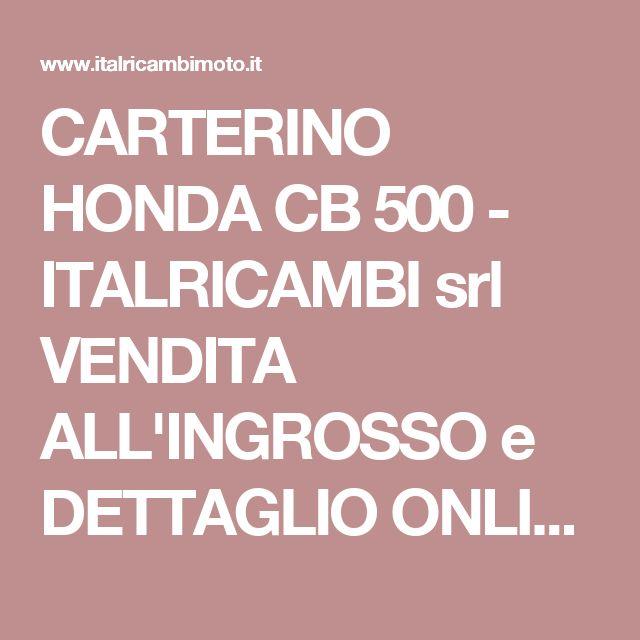 CARTERINO HONDA CB 500 - ITALRICAMBI srl VENDITA ALL'INGROSSO e DETTAGLIO ONLINE RICAMBI ACCESSORI VESPA-SCOOTER-CICLO-MOTO-APE