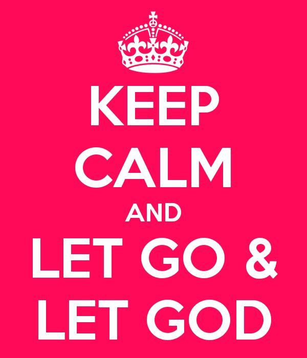 KEEP CALM AND LET GO & LET GOD