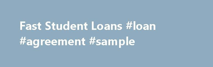 Fast Student Loans #loan #agreement #sample http://loan.remmont.com/fast-student-loans-loan-agreement-sample/  #fast student loans # Fast Student Loans Lending companies give students who are living beyond their allowances and their budgets, the opportunity to get their hands on extra cash through loans known as fast student loans. It's cash when students need it and where students need it. This access to hassle-free cash is especially useful…The post Fast Student Loans #loan #agreement…