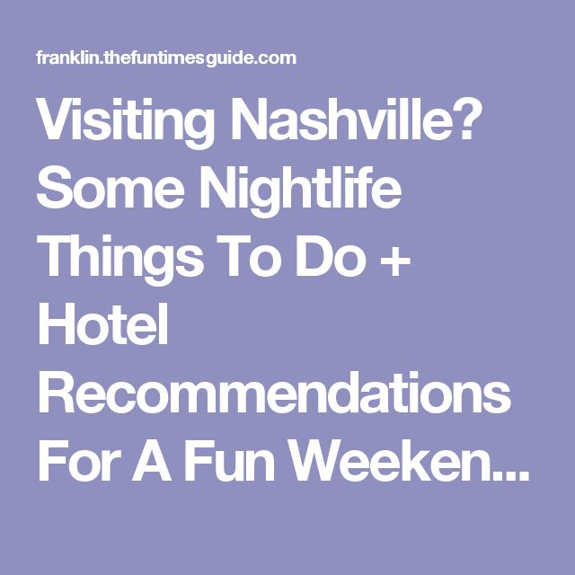 Visiting Nashville? Some Nightlife Things To Do + Hotel Recommendations For A Fun Weekend Downtown | The Franklin / Nashville TN Guide