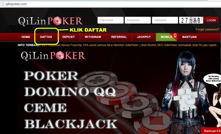 Cara Daftar Poker Domino QilinPoker.com  Banyak orang kesulitan daftar di situs poker online uang asli, padahal sebenarnya prosesnya tidaklah sulit. Pada kesempatan kali ini penulis akan membantu langkah-langkah untuk daftar di situs judi poker terpercaya  QilinPoker.com.  Buka dulu situs QilinPoker.com Agen Poker Domino 99 Terpercaya Pada menu header, silakan KLIK DAFTAR seperti contoh gambar diatas. Nantinya Anda akan masuk ke dalam menu register, dimana Anda perlu mengisikan data-data…