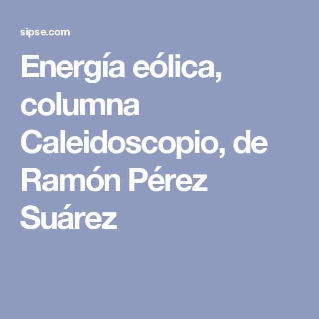 Energía eólica, columna Caleidoscopio, de Ramón Pérez Suárez