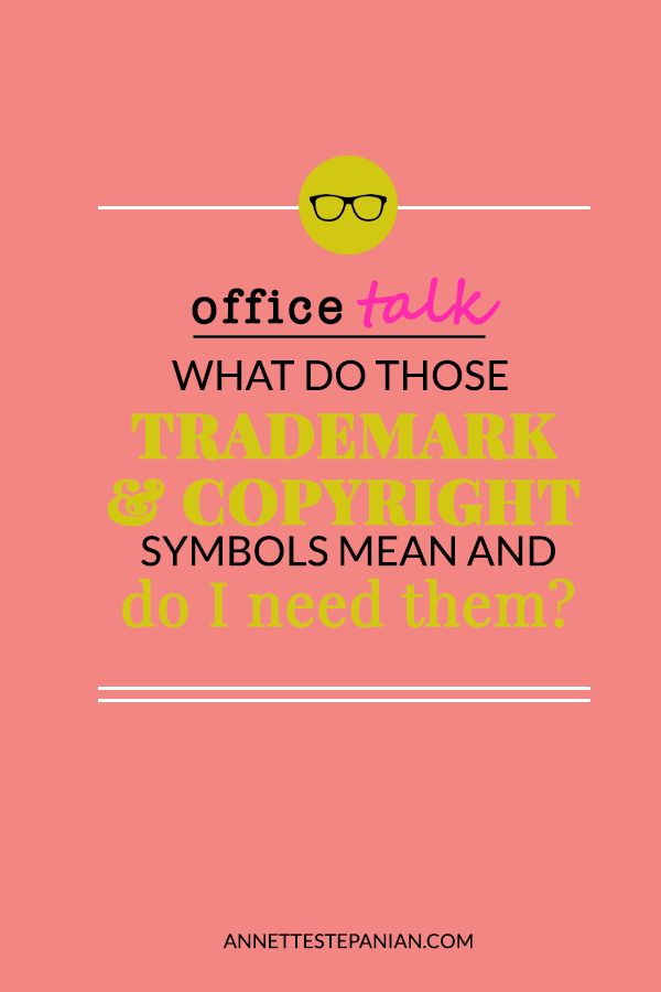 What do those trademark and copyright symbols mean and do I need them? << Annette Sepanian // blogging