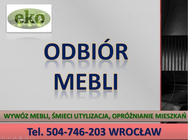Wywóz starych mebli z wynoszeniem, tel 504-746-203. utylizacja mebli, zbędnych rzeczy, sprzątanie  piwnic, strychów, lokali, wywożenie wyposażenia pomieszczeń, opróżnianie mieszkań, domów z mebli używanych, likwidacje pomieszczeń., kompleksowe likwidacja mieszkań,  wywożenie zbędnych rzeczy, Wrocław