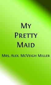 My Pretty Maid (Illustrated) - or, Liane Lester ebook by Mrs. Alex. McVeigh Miller