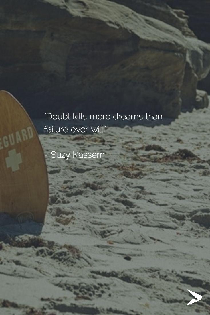 """Doubt kills more dreams than failure ever will.""   - Suzy Kassem #qotd #dreams"