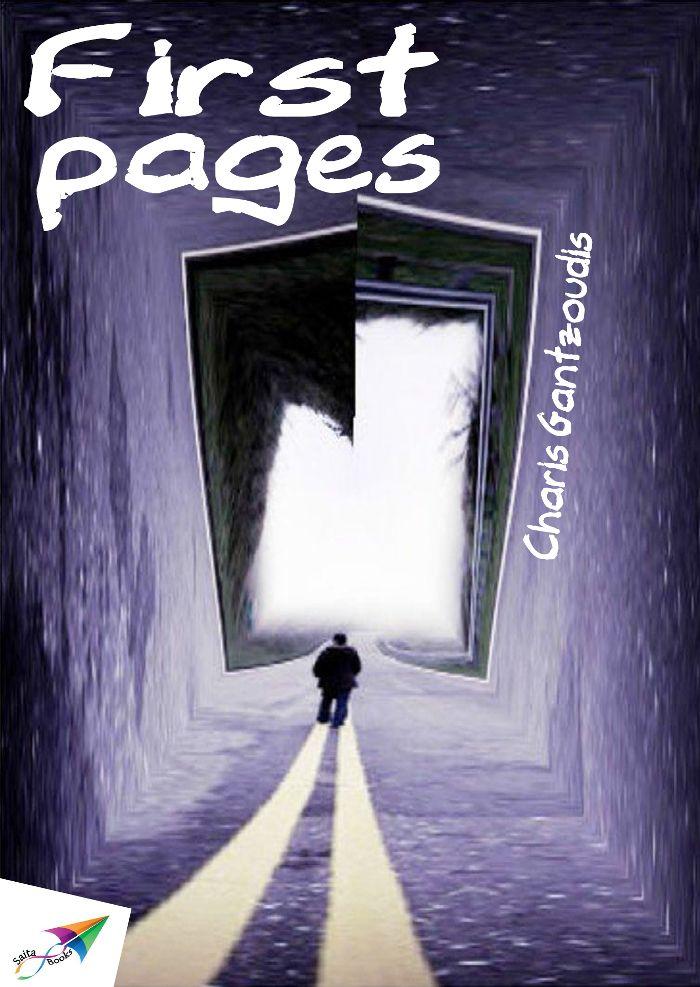 First pages, Charis Gantzoudis, Translation from Greek: Stella Ntagouma, Saita publications, March 2014, ISBN: 978-618-5040-65-9 Download it for free at: www.saitabooks.eu/2014/03/ebook.86.html