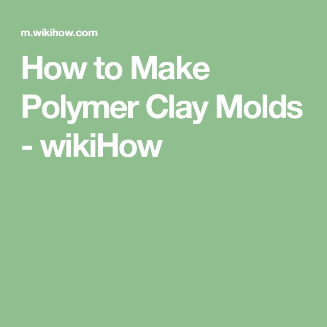 How to Make Polymer Clay Molds - wikiHow