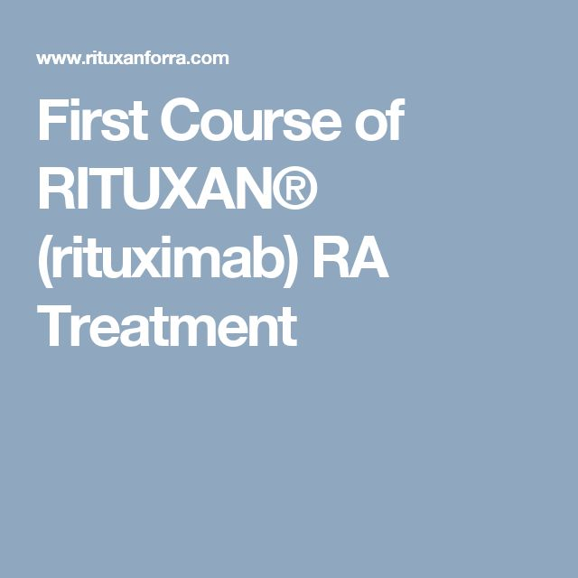 First Course of RITUXAN® (rituximab) RA Treatment