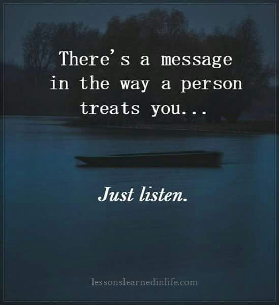 I hope you learn how to listen. The messages are so damn clear. You deserve better. Even if you don't believe it yet.