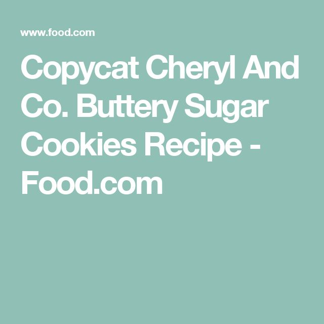 Copycat Cheryl And Co. Buttery Sugar Cookies Recipe - Food.com