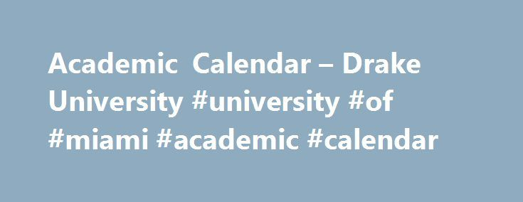 Academic Calendar – Drake University #university #of #miami #academic #calendar http://trading.nef2.com/academic-calendar-drake-university-university-of-miami-academic-calendar/  # Academic Calendar The Academic Calendar lists official milestones and events that define the academic terms, exam dates, breaks, and other academic milestones. The calendar is managed by the Office of the Provost and Student Records. Spring 2017 (Non Law School) Jan. 23 (Mon.) Spring term begins Jan. 27 (Fri.)…