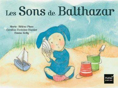 Amazon.fr - Les sons de Balthazar - Marie-Hélène Place, Emma Kelly, Caroline Fontaine-Riquier - Livres