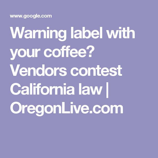 Warning label with your coffee? Vendors contest California law | OregonLive.com
