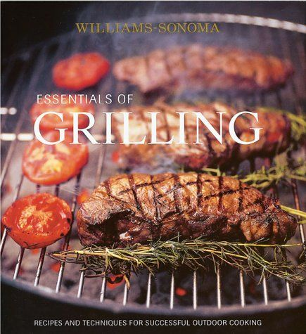 The essentials of grilling : recipes and techniques for successful outdoor cooking
