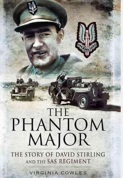 The Phantom Major: The Story of David Stirling and the S.A.S. Regiment