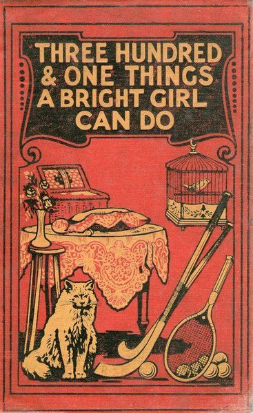 """1911 Jean Stewart ~Three Hundred and One Things a Bright Girl Can Do. The Musson Book Co, Toronto; The book begins with a ringing endorsement of women's """"carriage, health and intellect,"""" and offers as proof the example of bicycle riding: """"How gracefully and well does a woman ride a bicycle usually; how hump-backed and ungainly do most men appear upon the same machine!"""" Stewart has great faith in the abilities of girls: later on, she writes that """"Almost every cultivated ..."""
