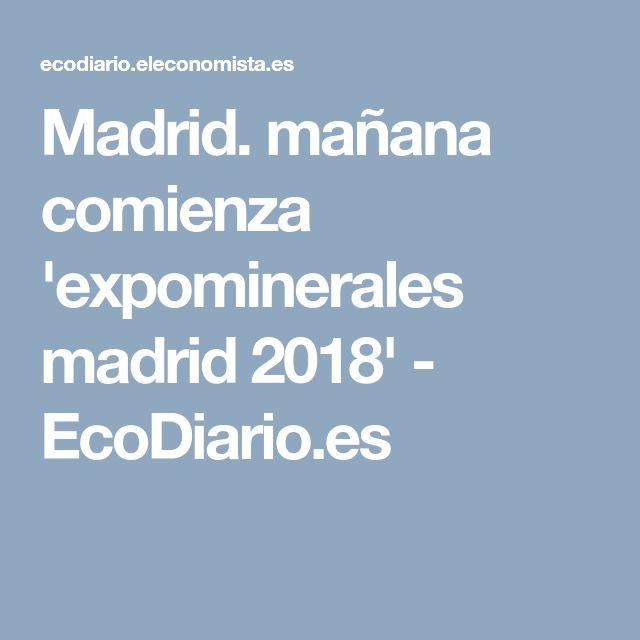 Madrid. mañana comienza 'expominerales madrid 2018' - EcoDiario.es