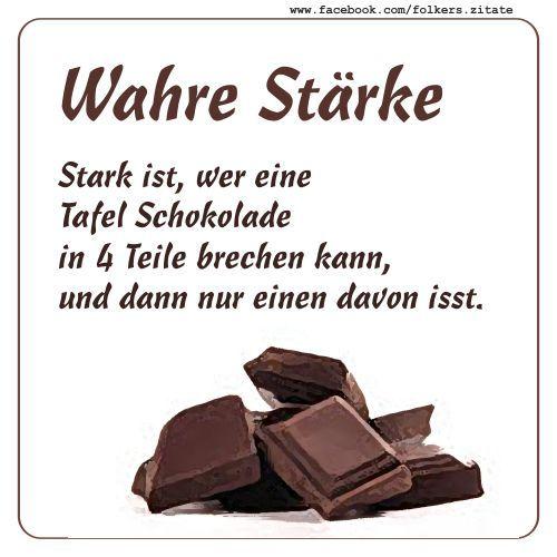 Stark ist, wer eine Tafel Schokolade in 4 Teile brechen kann, und dann nur einen davon isst. (unbekannt)