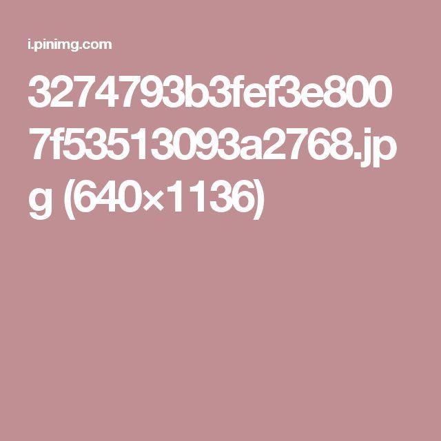3274793b3fef3e8007f53513093a2768.jpg (640×1136)