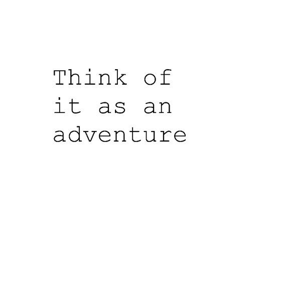 Think Of It As An Adventure Black And White by thelittlechickadee, $10.00