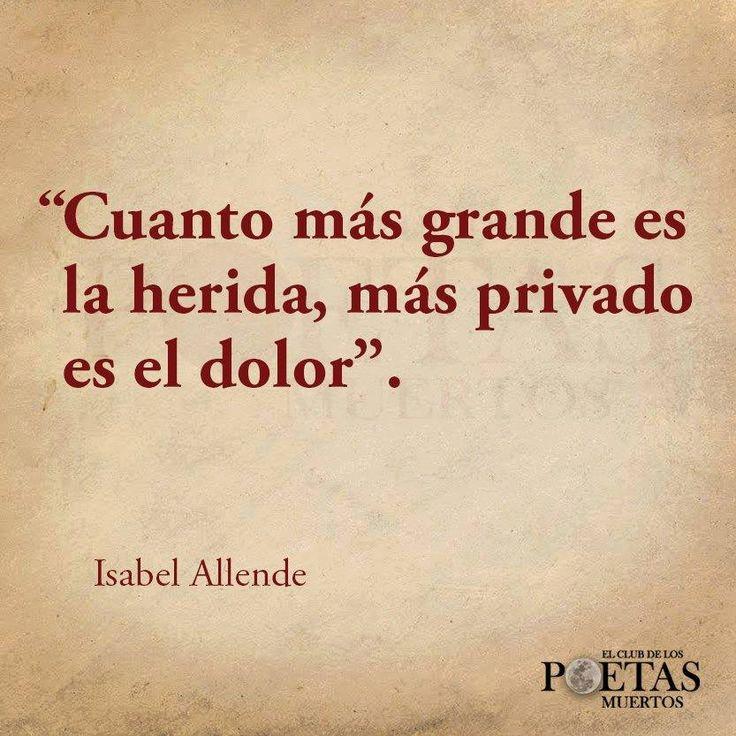 """""""Cuanto más profunda es la herida, más privado es el dolor."""" #frases #citas #IsabelAllende"""