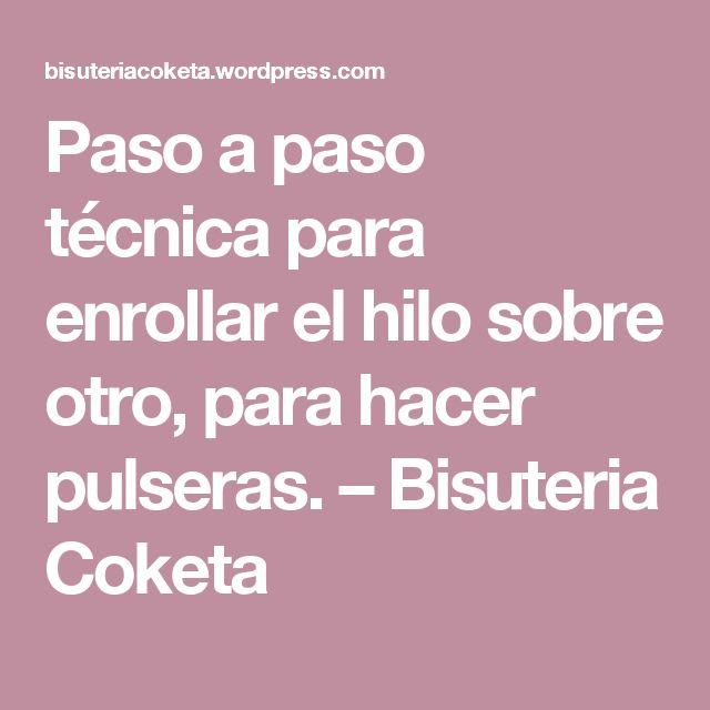 Paso a paso técnica para enrollar el hilo sobre otro, para hacer pulseras. – Bisuteria Coketa