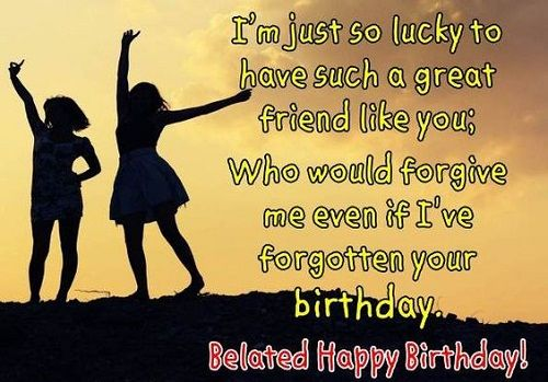Great Friend Belated Birthday Wishes
