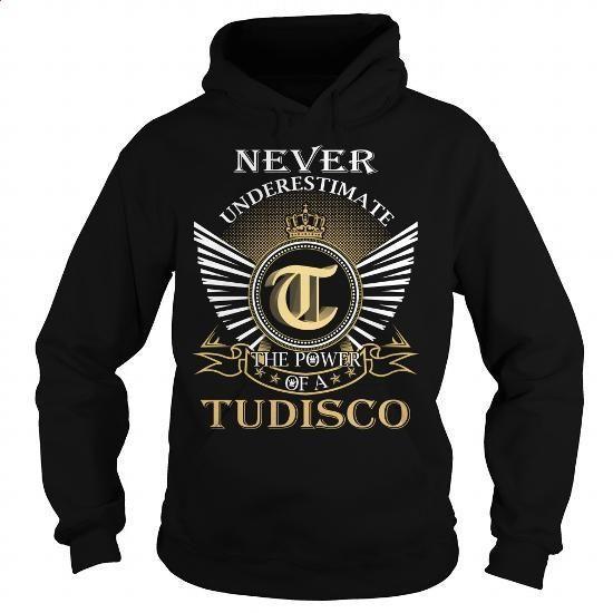 Never Underestimate The Power of a TUDISCO - Last Name, Surname T-Shirt - #make t shirts. Never Underestimate The Power of a TUDISCO - Last Name, Surname T-Shirt, buy designer shirts online,womens fleece lined hoodie. FASTER => https://www.sunfrog.com/Names/Never-Underestimate-The-Power-of-a-TUDISCO--Last-Name-Surname-T-Shirt-Black-Hoodie.html?id=67911