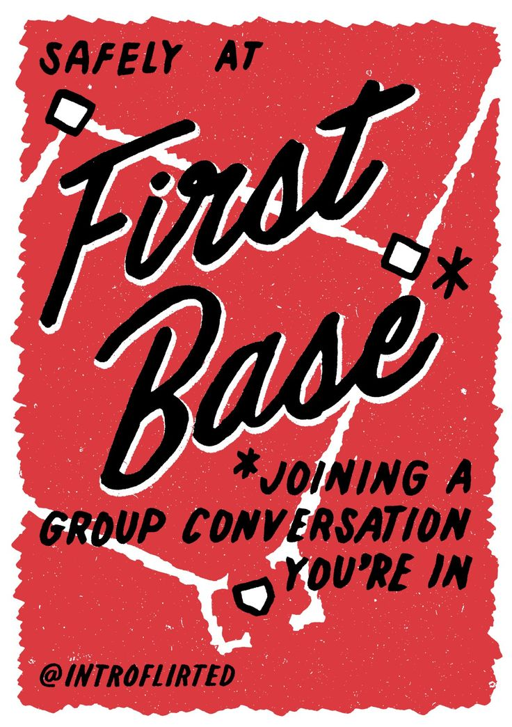 "Introflirted 10: First Base by Josh Higgins  ""What better way to show your interest than conquering one of your biggest fears, group conversations! You don't want to seem to eager so maybe don't talk a lot… or is it weird to not talk a lot? How does talking work?"" #introverted #introvert #lettering"