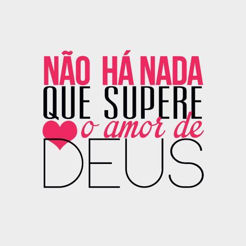 Não há nada que supere o amor de Deus                                                                                                                                                     Mais