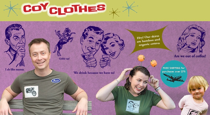 Cheeky, clever and yes, coy, Lisa Dickie's Coy Clothes have plenty of attitude. There are silk-screened T-shirts for the whole family made from bamboo and organic cotton.  Artist website: www.coyclothes.com
