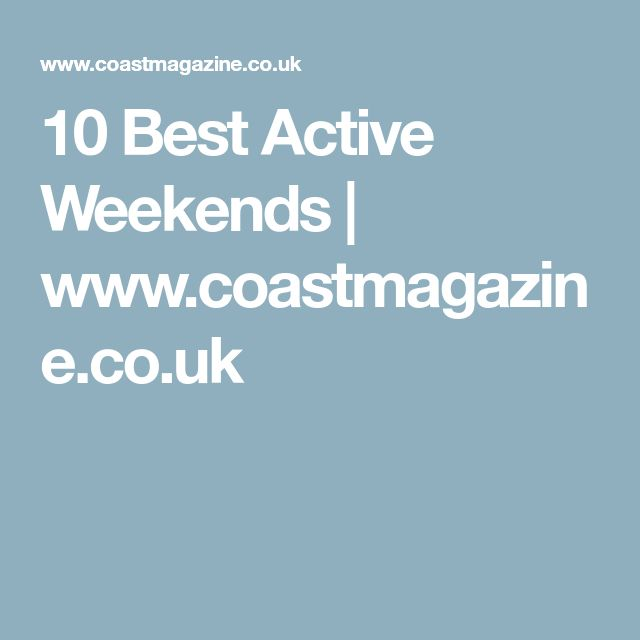 10 Best Active Weekends | www.coastmagazine.co.uk