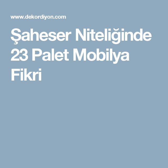 Şaheser Niteliğinde 23 Palet Mobilya Fikri