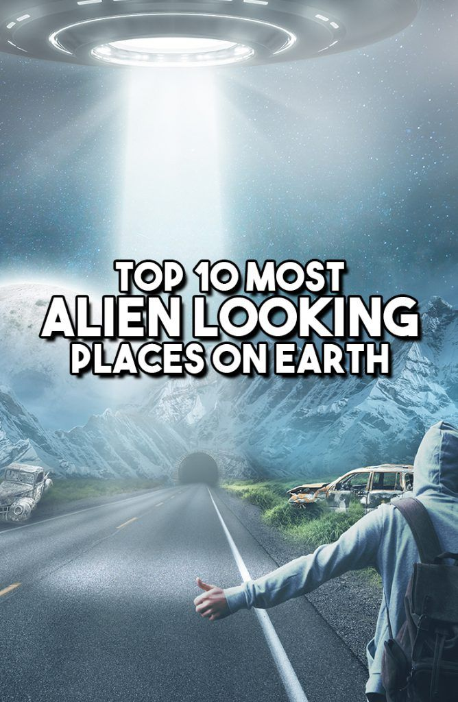 Top 10 Most Alien Looking Places On Earth - Travel & Pleasure