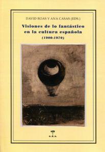 David Roas y Ana Casas: Visiones de lo fantástico en la cultura española (1900-1970)
